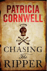 Chasing the Ripper (Kindle Single) - Patricia Cornwell
