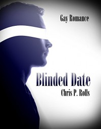 Blinded Date: Gay Romance - Chris P. Rolls