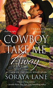 Cowboy Take Me Away (A Texas Kings Novel) - Soraya Lane