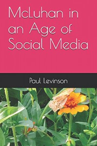 McLuhan in an Age of Social Media - Paul Levinson