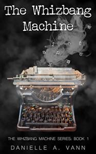 The Whizbang Machine - Danielle A. Vann