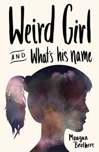 Weird Girl and What's His Name - Meagan Brothers