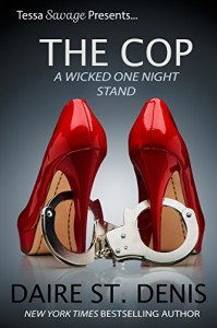 The Cop: Tessa Savage Presents a Wicked One Night Stand (Savage Tales Book 11) - Daire St. Denis