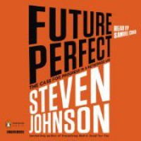 Future Perfect: The Case for Progress in a Networked Age - Steven Johnson, Samuel  Cohen