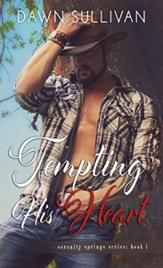 Tempting His Heart (Serenity Springs Book 1) - Dawn Sullivan, Kari Ayasha, Shauna Kruse