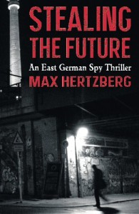 Stealing the Future (The East Berlin Series) (Volume 1) - Max Hertzberg