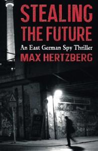 Stealing the Future (The East Berlin Series) (Volume 1) - Max Hertzberg