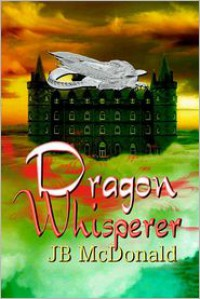 Dragon Whisperer - JB McDonald
