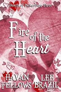 Fire of the Heart (Hearts of Parkerburg Book 3) - Havan Fellows, Lee Brazil, Jae Ashley