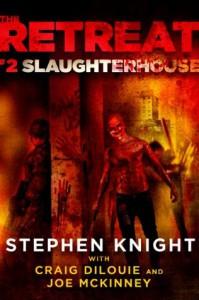 The Retreat #2: Slaughterhouse - Stephen    Knight, Craig DiLouie, Joe McKinney