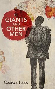 Of Giants and Other Men - Caspar Peek