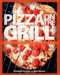 Pizza On The Grill - Elizabeth Karmel, Bob Blumer