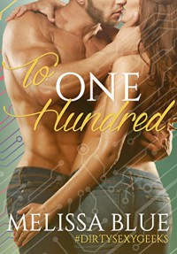 To One Hundred (#dirtysexygeeks Book 1) - Melissa Blue