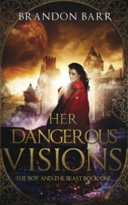 Her Dangerous Visions (The Boy and the Beast) (Volume 1) - Brandon Barr