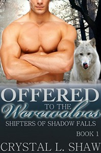 Offered to the Werewolves (Shifters of Shadow Falls Book 1) - Crystal L. Shaw