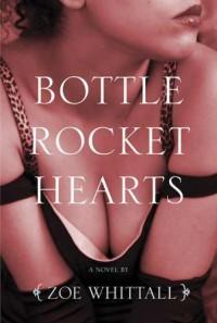 Bottle Rocket Hearts - Zoe Whittall