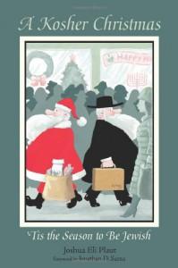 A Kosher Christmas: 'Tis the Season to be Jewish - Joshua Eli Plaut