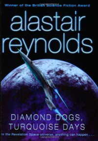 Diamond Dogs, Turquoise Days - Alastair Reynolds
