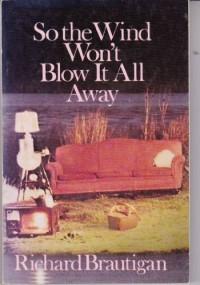 So the Wind Won't Blow It All Away - Richard Brautigan