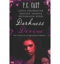 Darkness Divine - P.C. Cast, Maggie Shayne, Gena Showalter, Rhyannon Byrd
