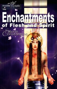 Enchantments of Flesh and Spirit (Wraeththu Chronicles) - Storm Constantine