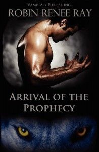 Arrival of the Prophecy - Robin Renee Ray