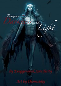 Between Darkness and Light - Exaggerated_Specificity
