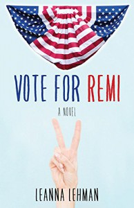 Vote for Remi: A Novel - Leanna Lehman