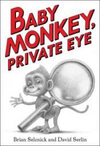 Baby Monkey, Private Eye - Brian Selznick, David Serlin, Brian Selznick