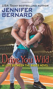 Drive You Wild: A Love Between the Bases Novel - Jennifer Bernard
