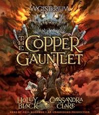 The Copper Gauntlet: Magisterium Book 2 (The Magisterium) - Holly Black, Cassandra Clare, Paul Boehmer