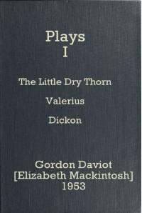 Plays I: The Little Dry Thorn / Valerius / Dickon - Josephine Tey, Gordon Daviot