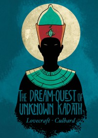 The Dream Quest of Unknown Kadath - H.P. Lovecraft, I.N.J. Culbard