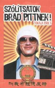 Szólítsatok Brad Pittnek! - Tokaji Zsolt