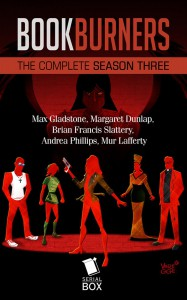 Bookburners : the Complete Season Three - Mur Lafferty, Max Gladstone, Margaret Dunlap, Andrea  Phillips, Brian Francis Slattery