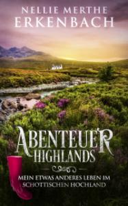 Abenteuer Highlands - Mein etwas anderes Leben im schottischen Hochland - Nellie Merthe Erkenbach