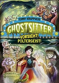 Ghostsitter, Band 02: Vorsicht! Poltergeist! - Tommy Krappweis, Timo Grubing