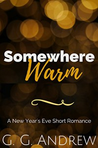 Somewhere Warm: A New Year's Eve Short Romance - G.G. Andrew