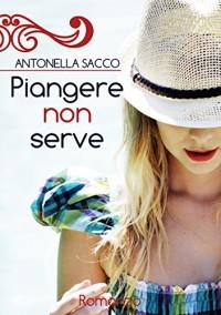 Piangere non serve - Antonella Sacco, Manuela Paric'