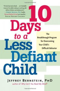 10 Days to a Less Defiant Child: The Breakthrough Program for Overcoming Your Child's Difficult Behavior - Jeffrey Bernstein