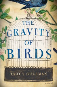 The Gravity of Birds: A Novel - Tracy Guzeman