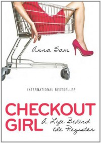 Checkout Girl: A Life Behind the Register - Anna Sam