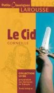 Le Cid (Petits Classiques Larousse Texte Integral) (French Edition) - Pierre Corneille