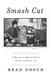 Smash Cut: A Memoir of Howard & Art & the '70s & the '80s - Brad Gooch