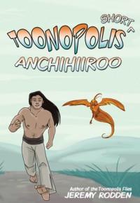 Anchihiiroo - Origin of an Antihero (Toonopolis Shorts, #1) - Jeremy Rodden