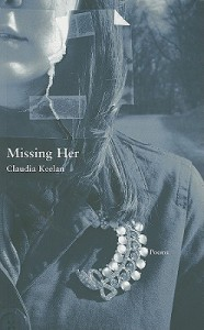 Missing Her (New Issues Poetry & Prose) - Claudia Keelan