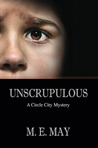 Unscrupulous (Circle City Mystery Series Book 5) - M. E. May