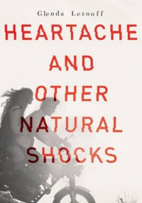 Heartache and Other Natural Shocks - Glenda Leznoff