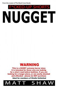 Nugget: An extremely twisted SHORT STORY - Matt Shaw