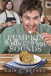 Pumpkin Rolls and Porn Sounds - Kris T. Bethke